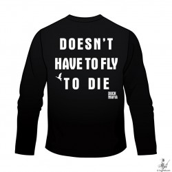 Doesn't Have to Fly to Die Long Sleeve T